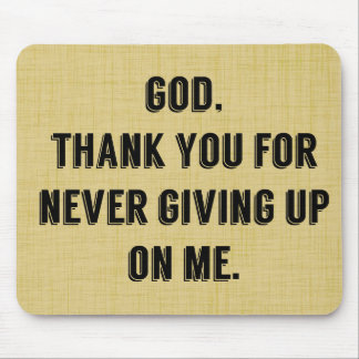 God Never Gives Up On Me Mousepad
