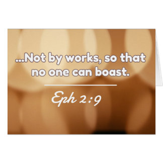 """God Quotes: Eph. 2:9 -- """"Not By Works"""" Greeting Card"""