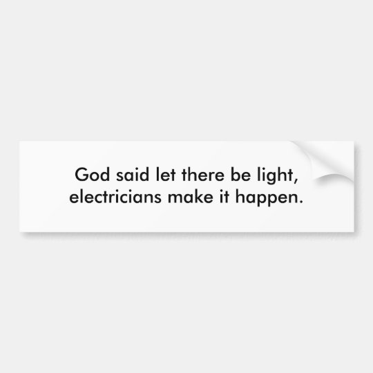 God said let there be light, electricians make ... bumper sticker