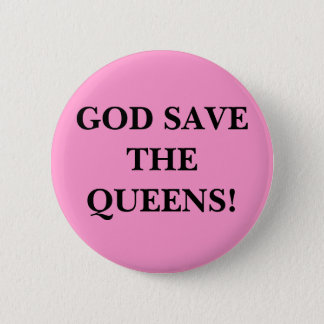 GOD SAVE THE QUEENS! 2 INCH ROUND BUTTON