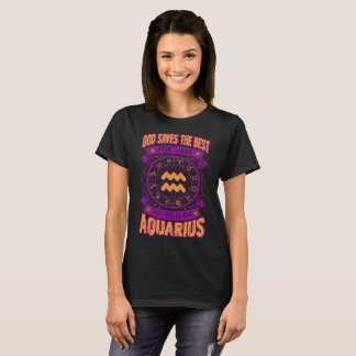 God Saves Best For Last He Made Aquarius Zodiac T-Shirt