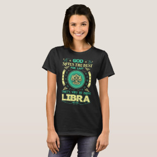 God Saves Best For Last He Made Libra Zodiac Shirt