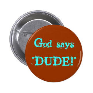 "God says""DUDE!"" 2 Inch Round Button"