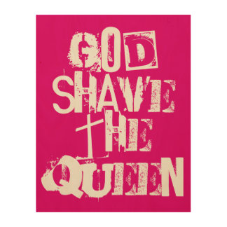 God Shave the Queen Wood Prints