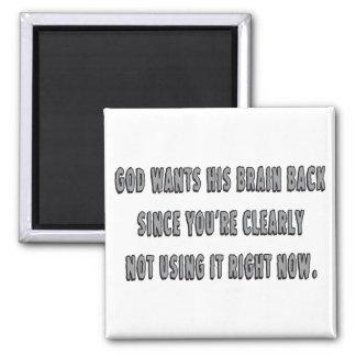 God Wants His Brain Back... Magnet