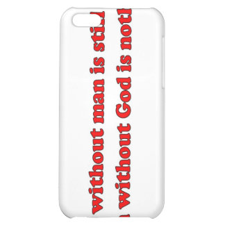 God without man is still God Christian saying Cover For iPhone 5C