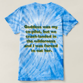 Goddess was my co-pilot t-shirt