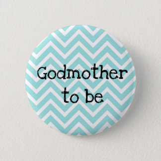 Godmother to be teal Chevron Baby Shower pin