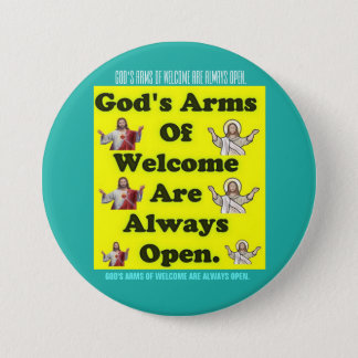 God's Arms Of Welcome Are Always Open. 3 Inch Round Button