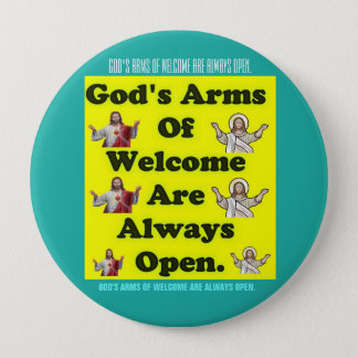 God's Arms Of Welcome Are Always Open. 4 Inch Round Button
