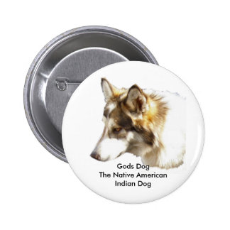 Gods DogThe Native American Indian Dog 2 Inch Round Button