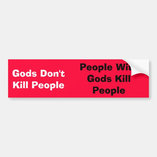 Gods Don't Kill People, People With Gods KillPe... Bumper Sticker