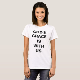 """God's Grace Is With Us"" Women's T-shirt"