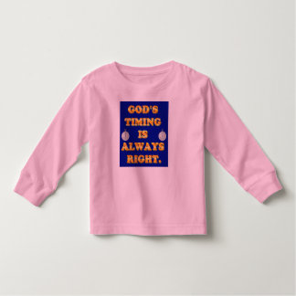 God's Timing Is Always Right. Toddler T-shirt