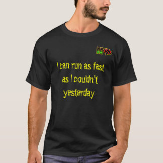 Goes Without Saying.. As fast as yesterday Shirt