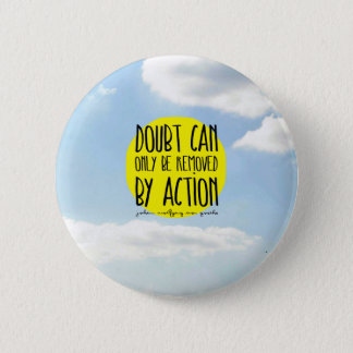 "Goethe Quote ""Doubt Can Only be Removed By Action"" 2 Inch Round Button"