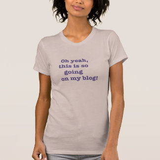 Going on my Blog T Shirt
