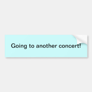 """""""Going to another concert!"""" Bumper Sticker"""