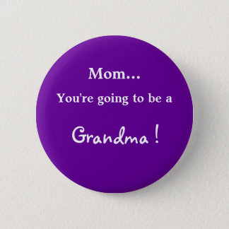 Going to be a Grandma ! 2 Inch Round Button