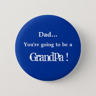 Going to be a Grandpa ! 2 Inch Round Button