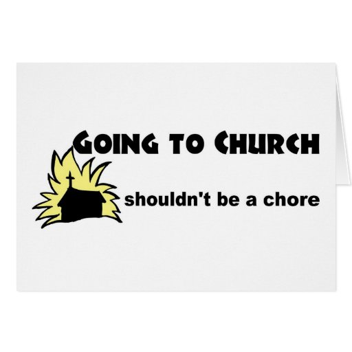Going to church shouldn't be a chore Christian Greeting Cards
