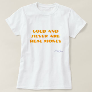 Gold and Silver are REAL money, NuGov T-Shirt