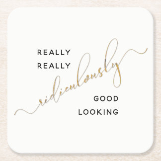 Gold Black Ridiculously Good Looking Script Quote Square Paper Coaster