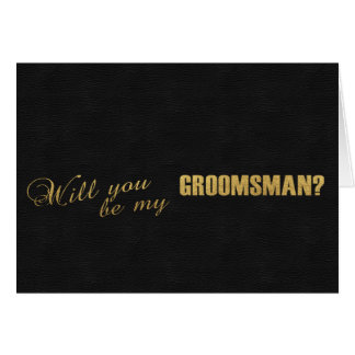 Gold Foil Black Will You Be My GROOMSMAN Card