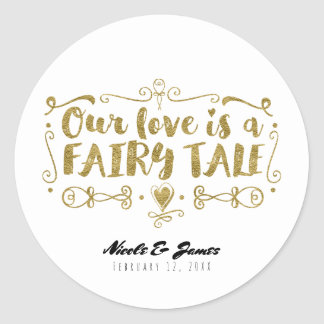 Gold OUR LOVE IS A FAIRY TALE Custom Wedding Favor Classic Round Sticker