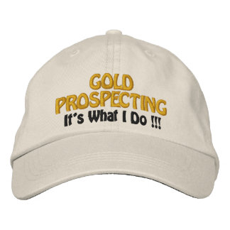GOLD PROSPECTING - It's What I DO !!! Embroidered Baseball Caps