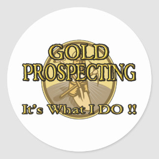GOLD PROSPECTING - It's What I DO !! Round Sticker