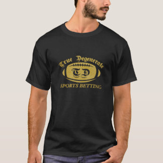 Gold True Degenerate Sports Betting T-Shirt