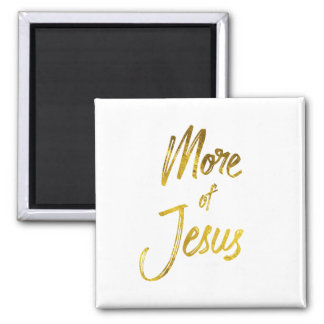 Gold Typography: More of Jesus Quote Magnet