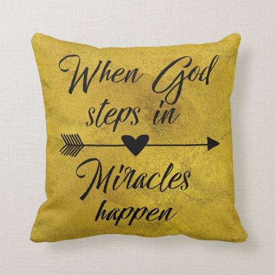 Gold: When God Steps in, Miracles Happen Throw Pillow