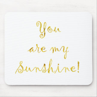 Gold You Are My Sunshine Quote Faux Foil Metallic Mouse Pad