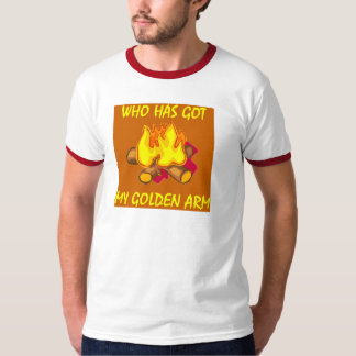 GOLDEN ARM CAMPFIRE - Zazzle - HOT and ar REMEMBER T-Shirt