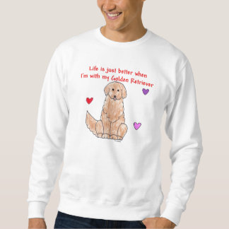 Golden Retriever Life is just better Sweat Shirt