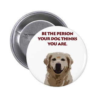 Golden Retriever with nice quote 2 Inch Round Button