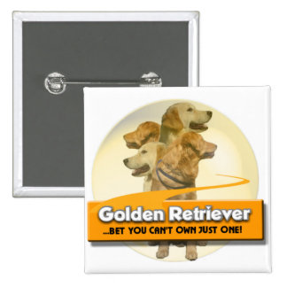 GOLDEN RETRIEVERS - BET YOU CAN'T OWN JUST ONE! 2 INCH SQUARE BUTTON