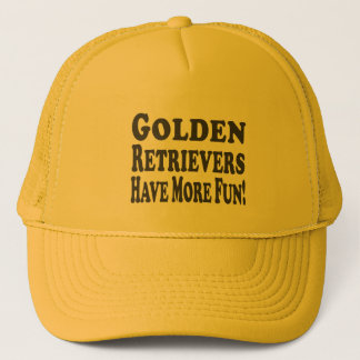 Golden Retrievers Have More Fun! Trucker Hat
