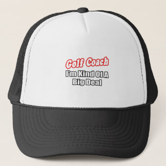 Golf Coach...Big Deal Trucker Hat