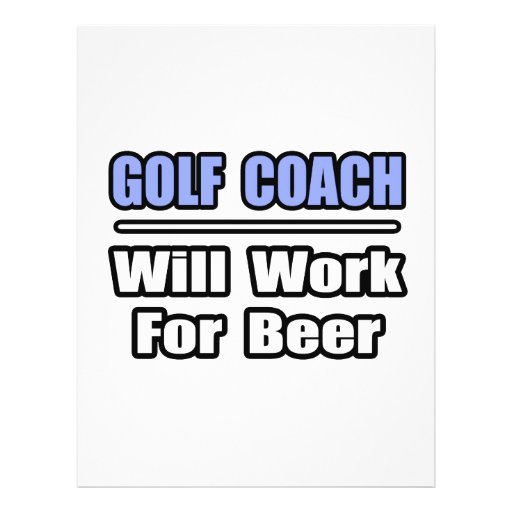Golf Coach...Will Work For Beer Flyers