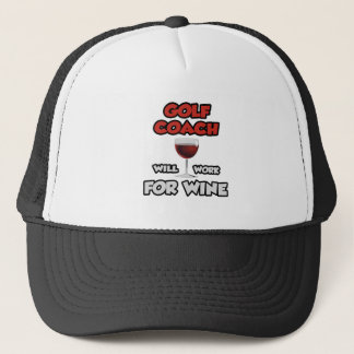 Golf Coach ... Will Work For Wine Trucker Hat