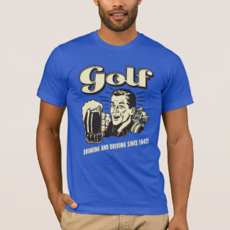 Golf: Drinking & Driving Since 1642 T-Shirt
