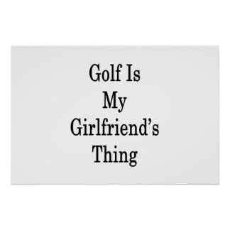 Golf Is My Girlfriend's Thing Poster