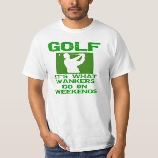 Golf - It's What Wankers Do On Weekends T-Shirt