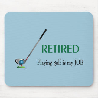 GOLF - Retired, Playing Golf is a JOB Mouse Pad