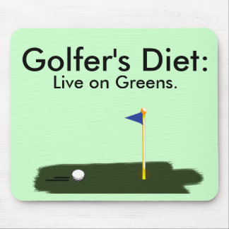 Golfer's Diet:  Live on Greens. Mouse Pad