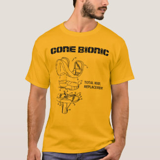 """GONE BIONIC"" Knee Replacement t-shirt"