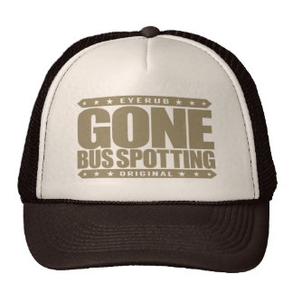 GONE BUS SPOTTING - I Am Bus Monitoring Enthusiast Trucker Hat